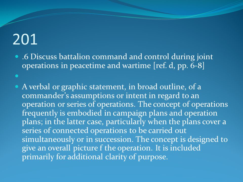201 .6 Discuss battalion command and control during joint operations in peacetime and wartime [ref. d, pp. 6-8]